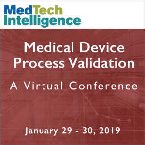 Medical Device Process Validation: A Virtual Conference - January 29-30, 2019