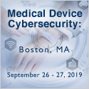 Medical Device Cybersecurity Conference - September 26-27, 2019 - Boston, MA